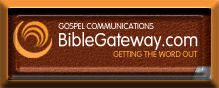 Visit Bible Gateway's Website for your bible studies and other resources...