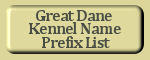 Visit the compiled list of US and international Great Dane Kennel Prefix Names. These are Kennel Names already in use.